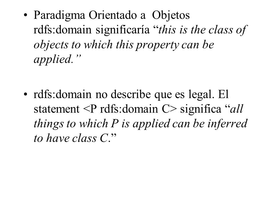 Paradigma Orientado a Objetos rdfs:domain significaría this is the class of objects to which this property can be applied.