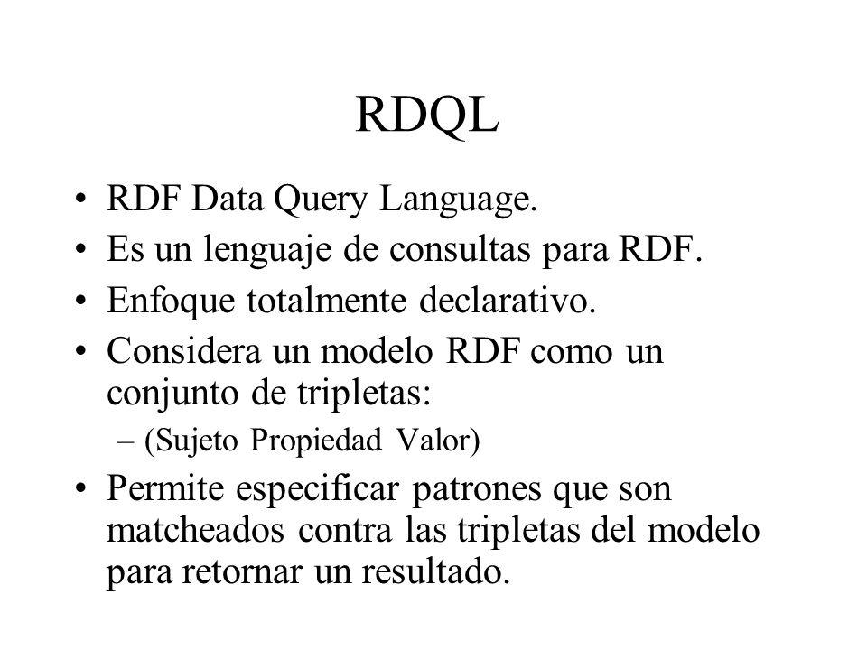 RDQL RDF Data Query Language. Es un lenguaje de consultas para RDF.