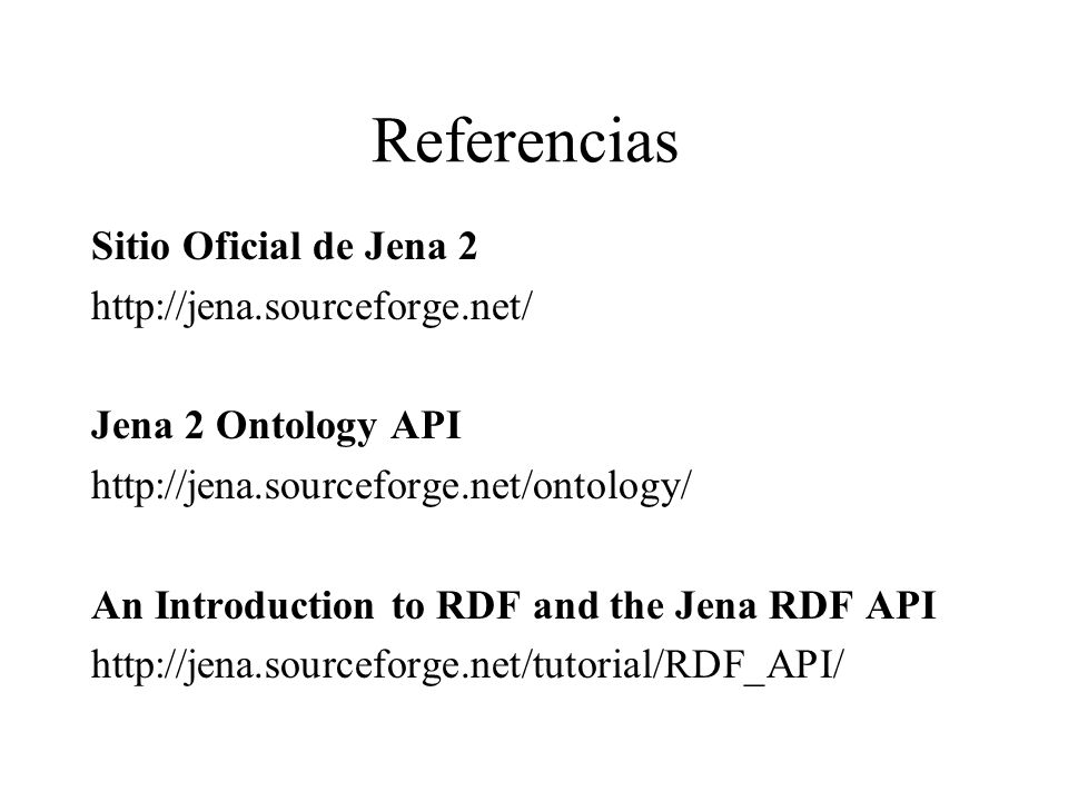 Referencias Sitio Oficial de Jena 2 http://jena.sourceforge.net/