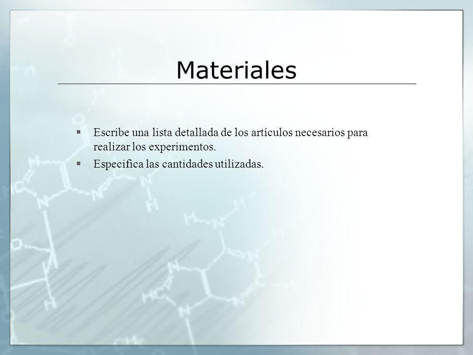 Materiales Escribe una lista detallada de los artículos necesarios para realizar los experimentos.