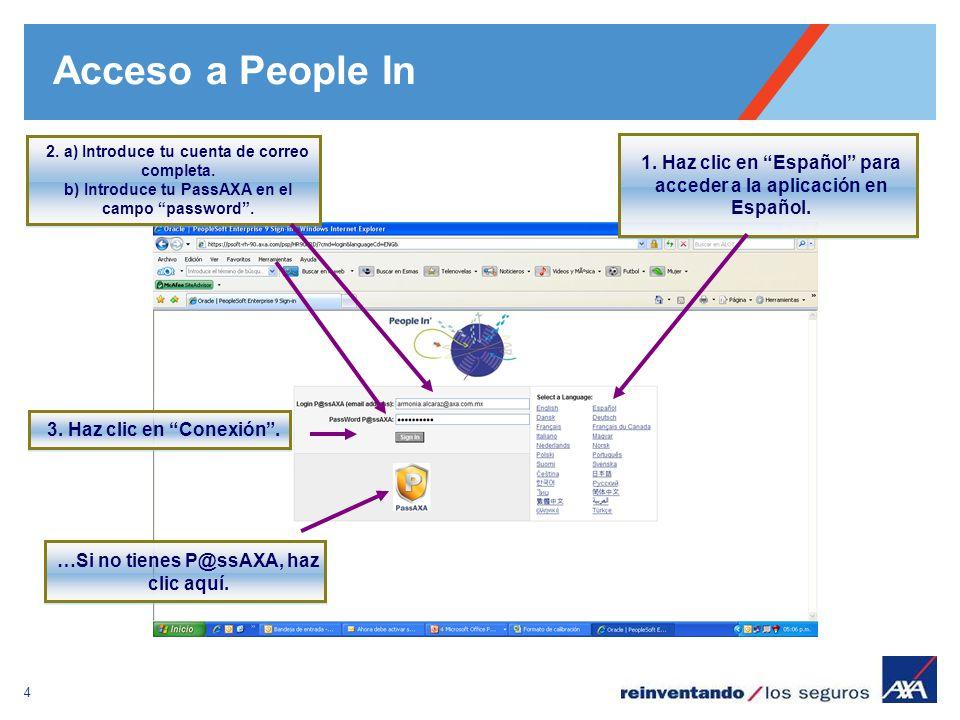Acceso a People In 2. a) Introduce tu cuenta de correo completa. b) Introduce tu PassAXA en el campo password .