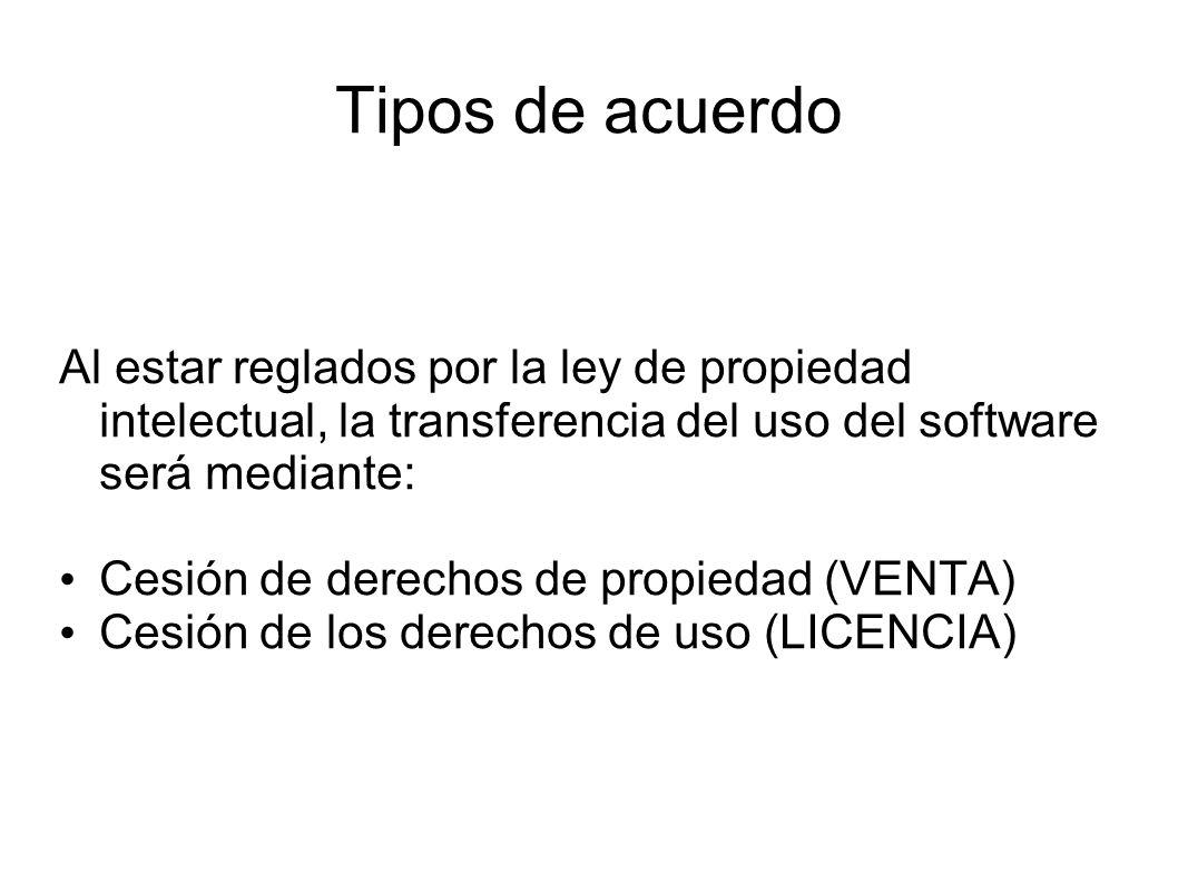 Tipos de acuerdo Al estar reglados por la ley de propiedad intelectual, la transferencia del uso del software será mediante: