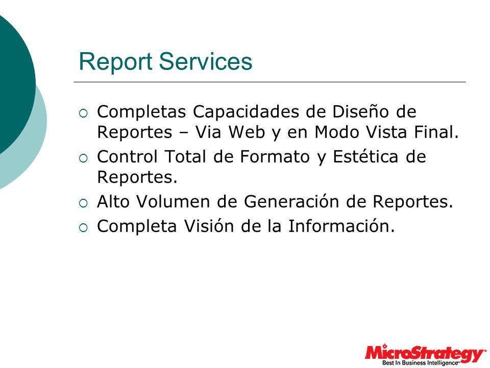 Report Services Completas Capacidades de Diseño de Reportes – Via Web y en Modo Vista Final. Control Total de Formato y Estética de Reportes.