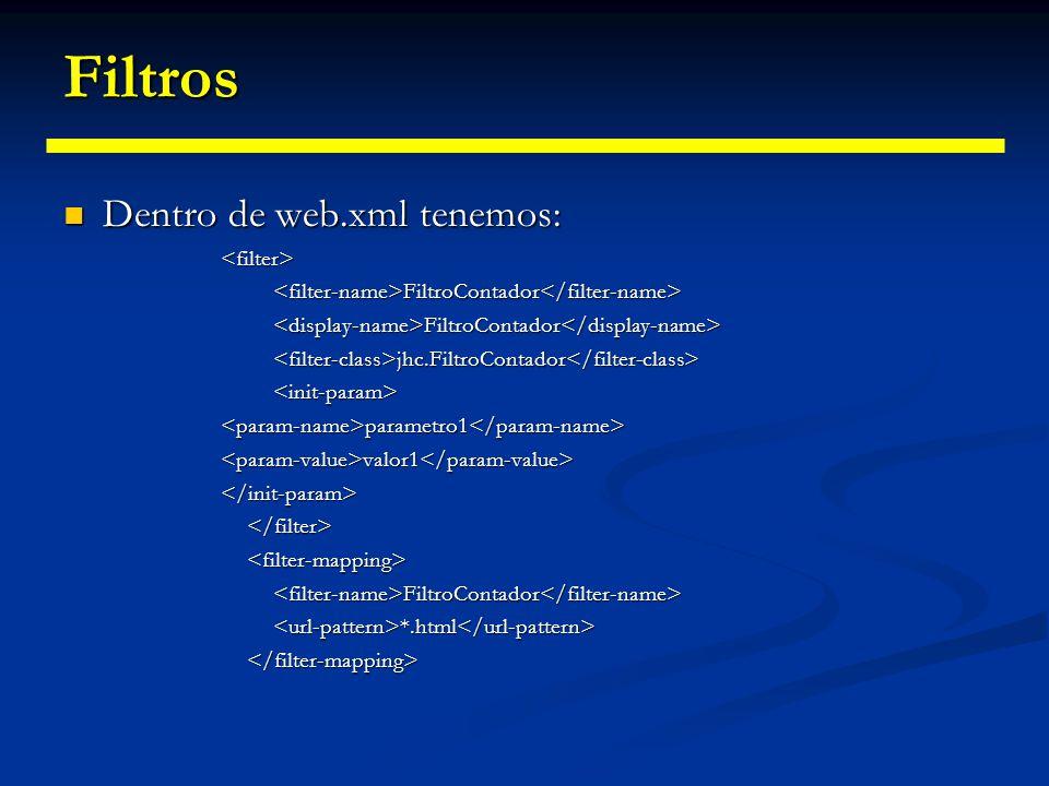 Filtros Dentro de web.xml tenemos: <filter>