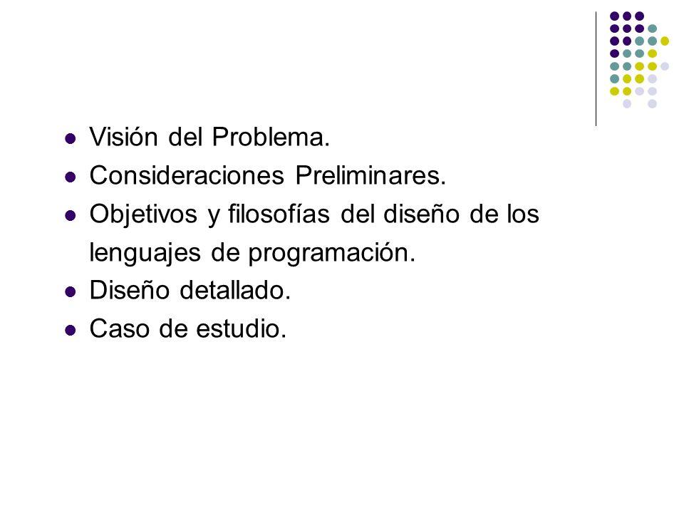 Visión del Problema. Consideraciones Preliminares. Objetivos y filosofías del diseño de los. lenguajes de programación.