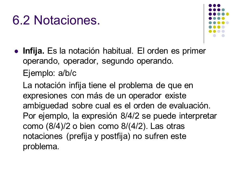 6.2 Notaciones. Infija. Es la notación habitual. El orden es primer operando, operador, segundo operando.