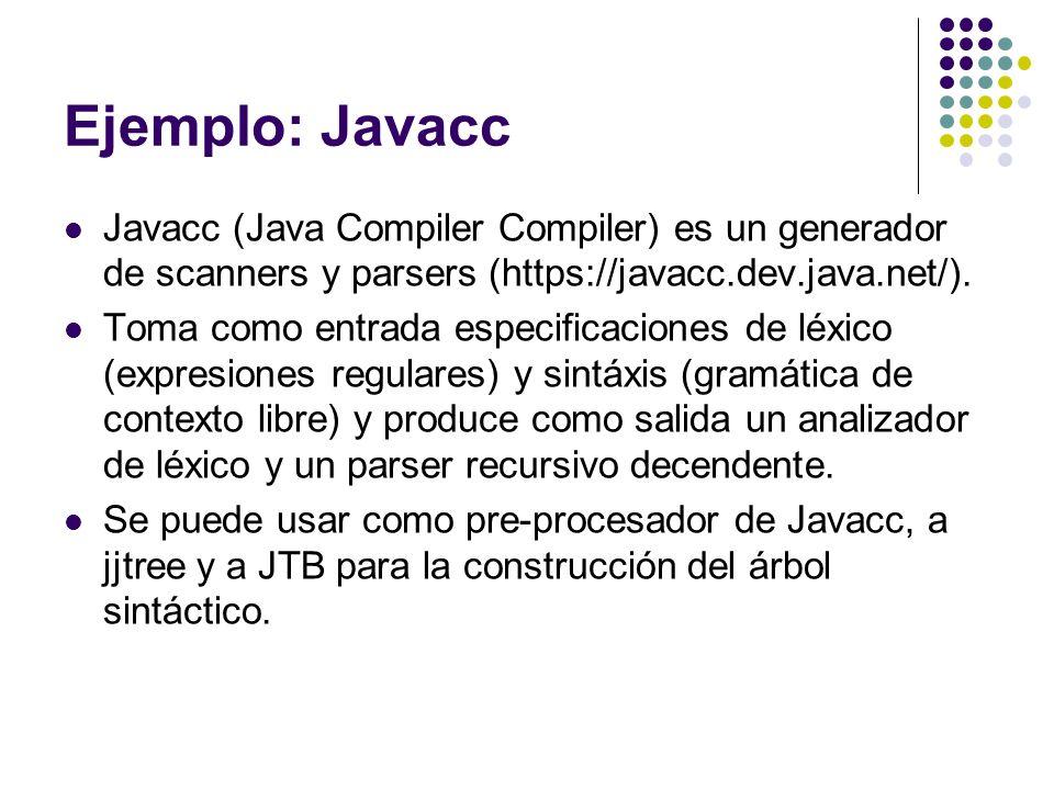 Ejemplo: Javacc Javacc (Java Compiler Compiler) es un generador de scanners y parsers (https://javacc.dev.java.net/).
