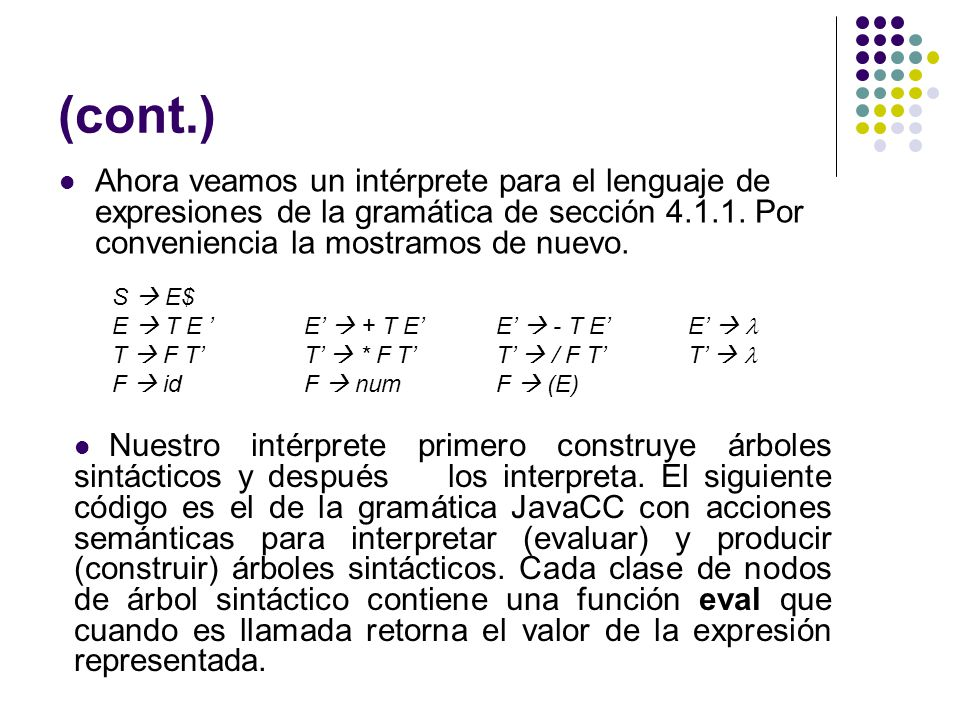 (cont.) Ahora veamos un intérprete para el lenguaje de expresiones de la gramática de sección 4.1.1. Por conveniencia la mostramos de nuevo.