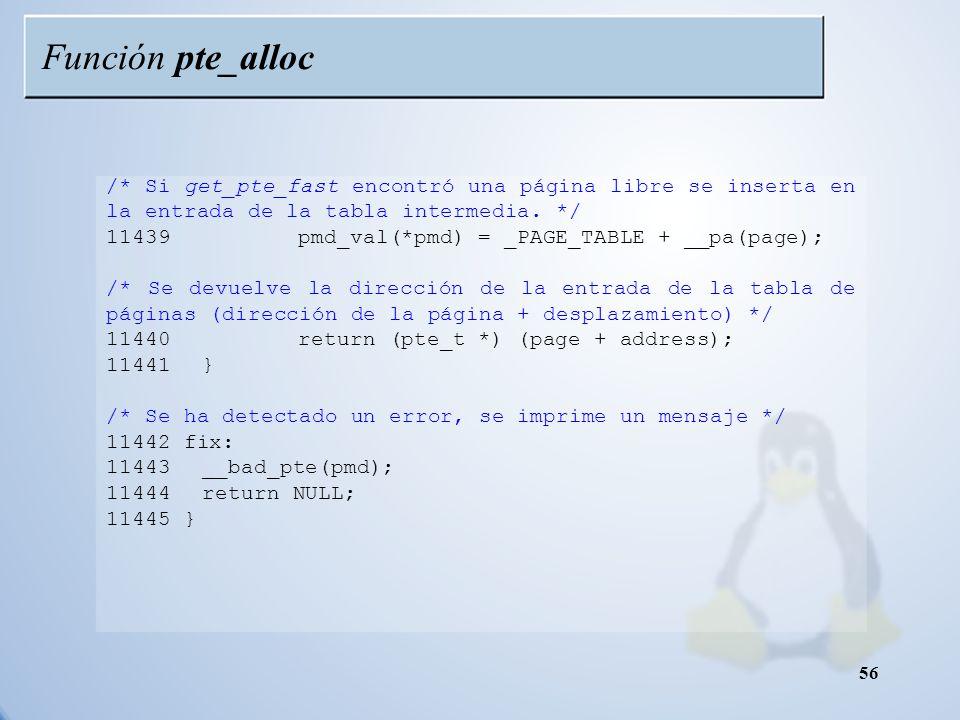 Función pte_alloc /* Si get_pte_fast encontró una página libre se inserta en la entrada de la tabla intermedia. */