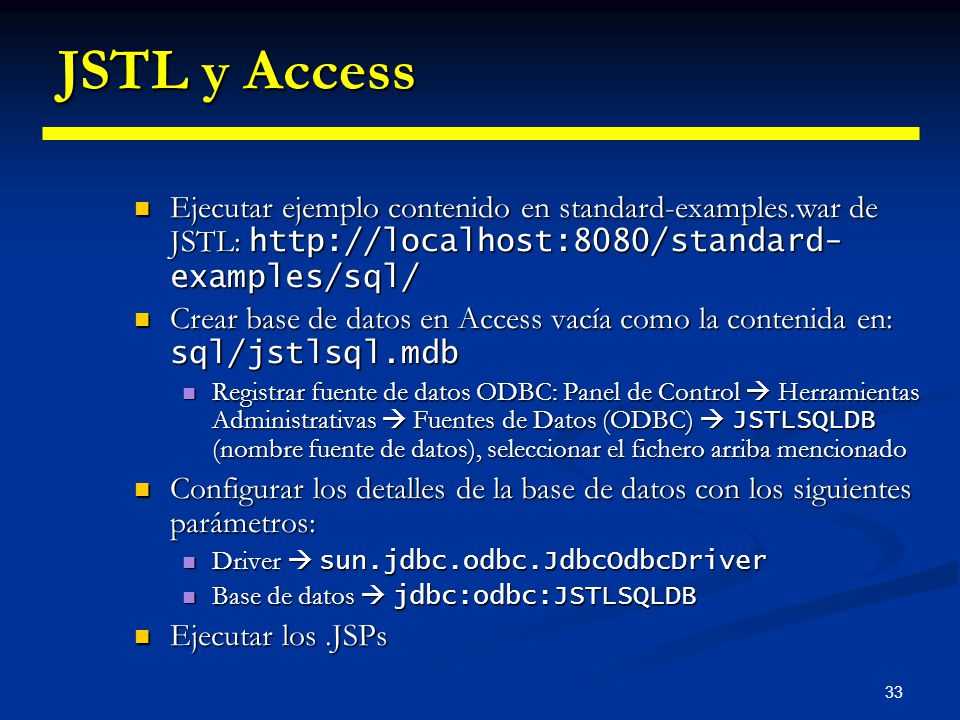 JSTL y Access Ejecutar ejemplo contenido en standard-examples.war de JSTL: http://localhost:8080/standard-examples/sql/