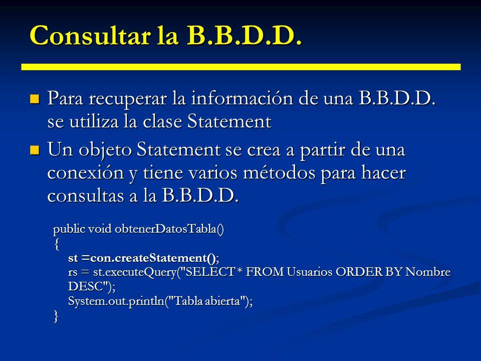 Consultar la B.B.D.D. Para recuperar la información de una B.B.D.D. se utiliza la clase Statement.