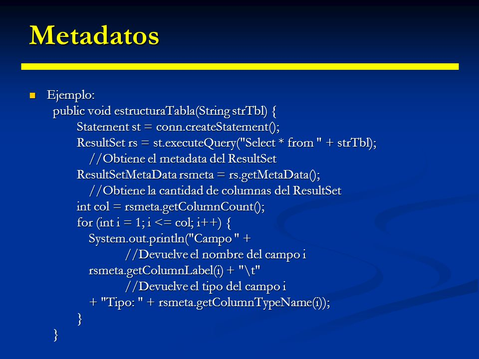 Metadatos Ejemplo: public void estructuraTabla(String strTbl) {