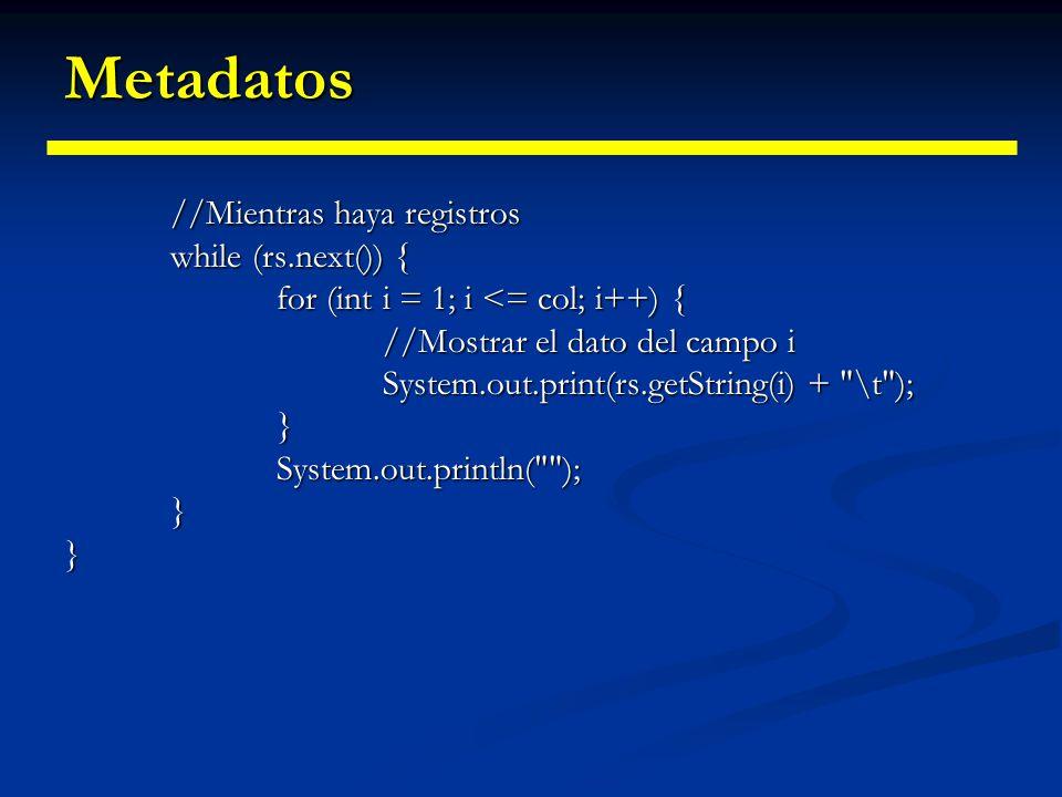Metadatos //Mientras haya registros while (rs.next()) {