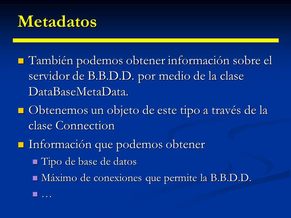 Metadatos También podemos obtener información sobre el servidor de B.B.D.D. por medio de la clase DataBaseMetaData.