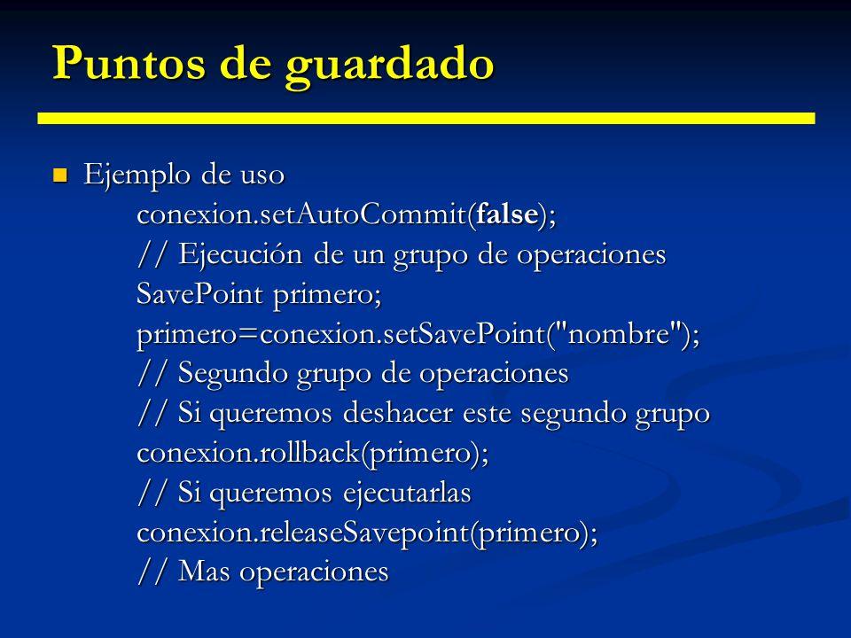 Puntos de guardado Ejemplo de uso conexion.setAutoCommit(false);