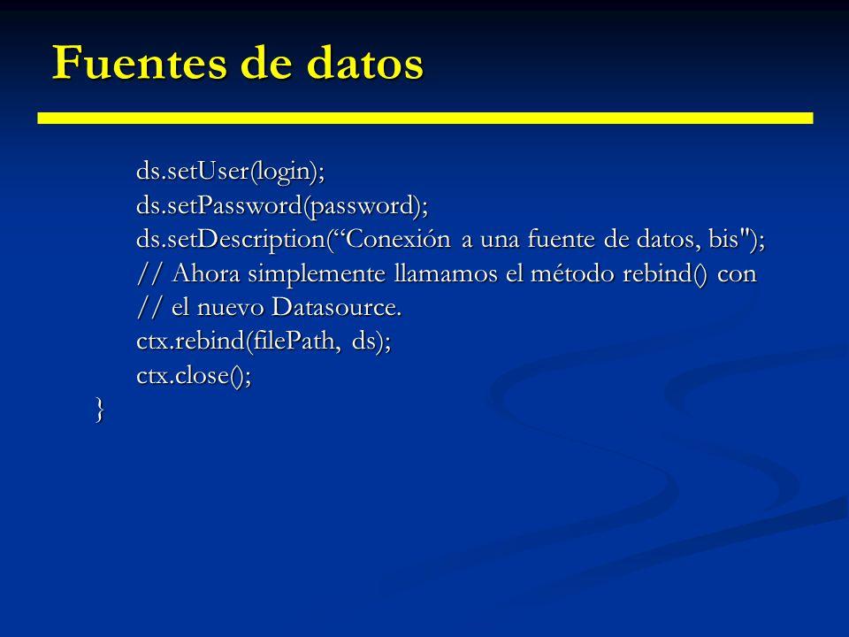 Fuentes de datos ds.setUser(login); ds.setPassword(password);