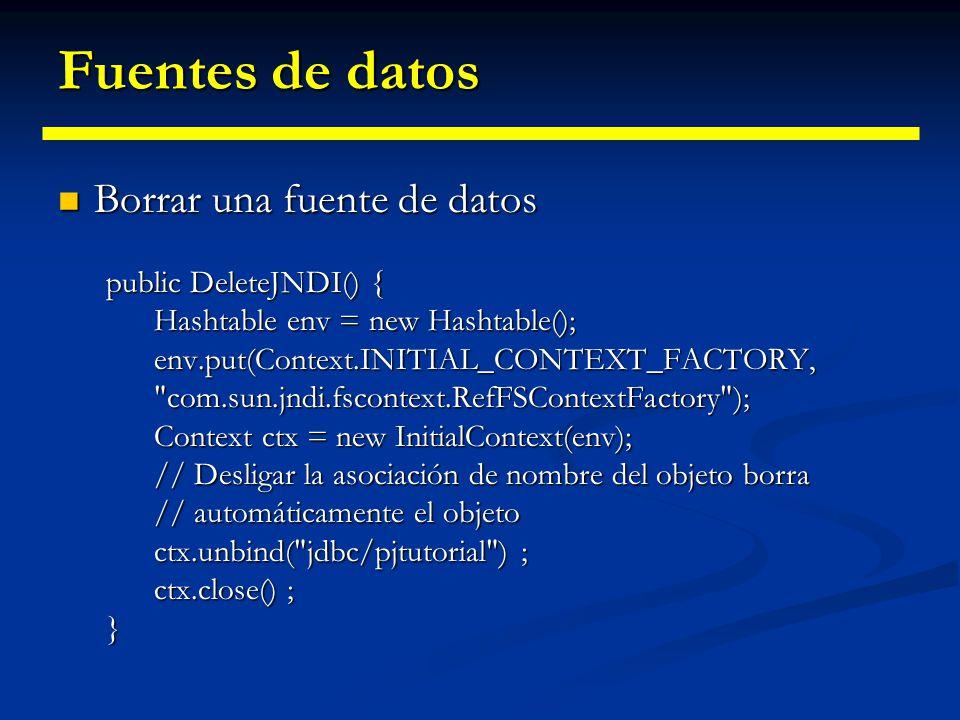 Fuentes de datos Borrar una fuente de datos public DeleteJNDI() {