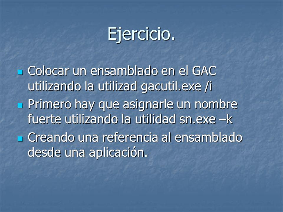 Ejercicio. Colocar un ensamblado en el GAC utilizando la utilizad gacutil.exe /i.