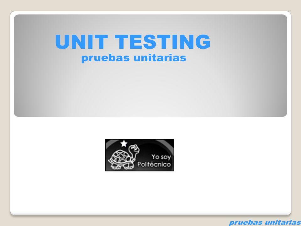 UNIT TESTING pruebas unitarias pruebas unitarias