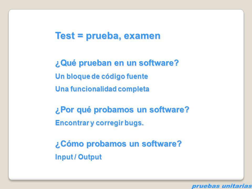 pruebas unitarias Test = prueba, examen ¿Qué prueban en un software