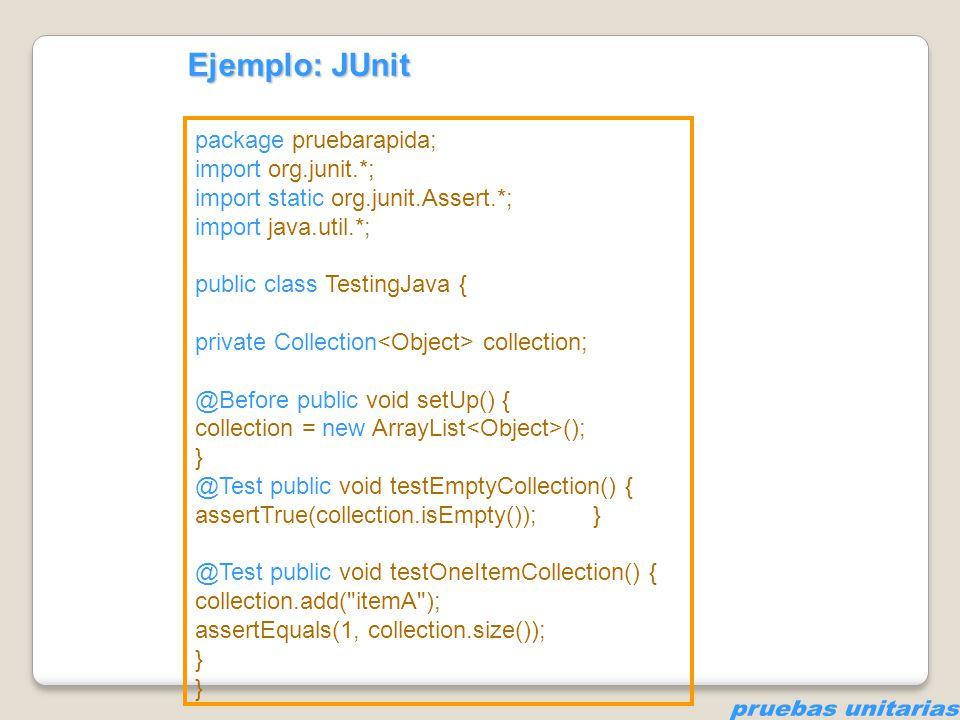 pruebas unitarias Ejemplo: JUnit package pruebarapida;