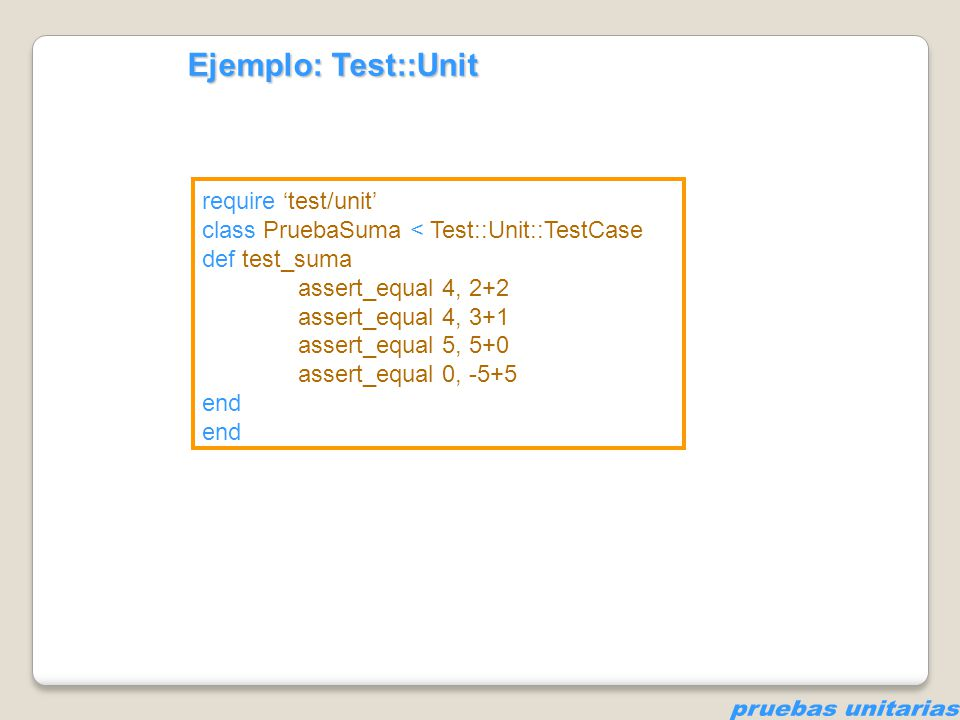 pruebas unitarias Ejemplo: Test::Unit require 'test/unit'