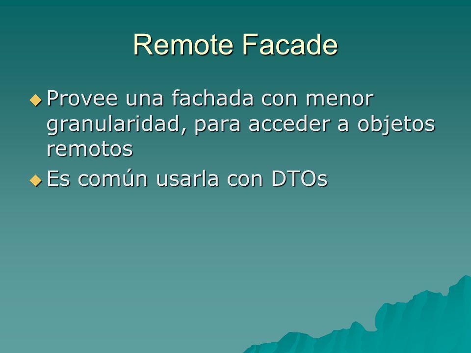 Remote Facade Provee una fachada con menor granularidad, para acceder a objetos remotos.