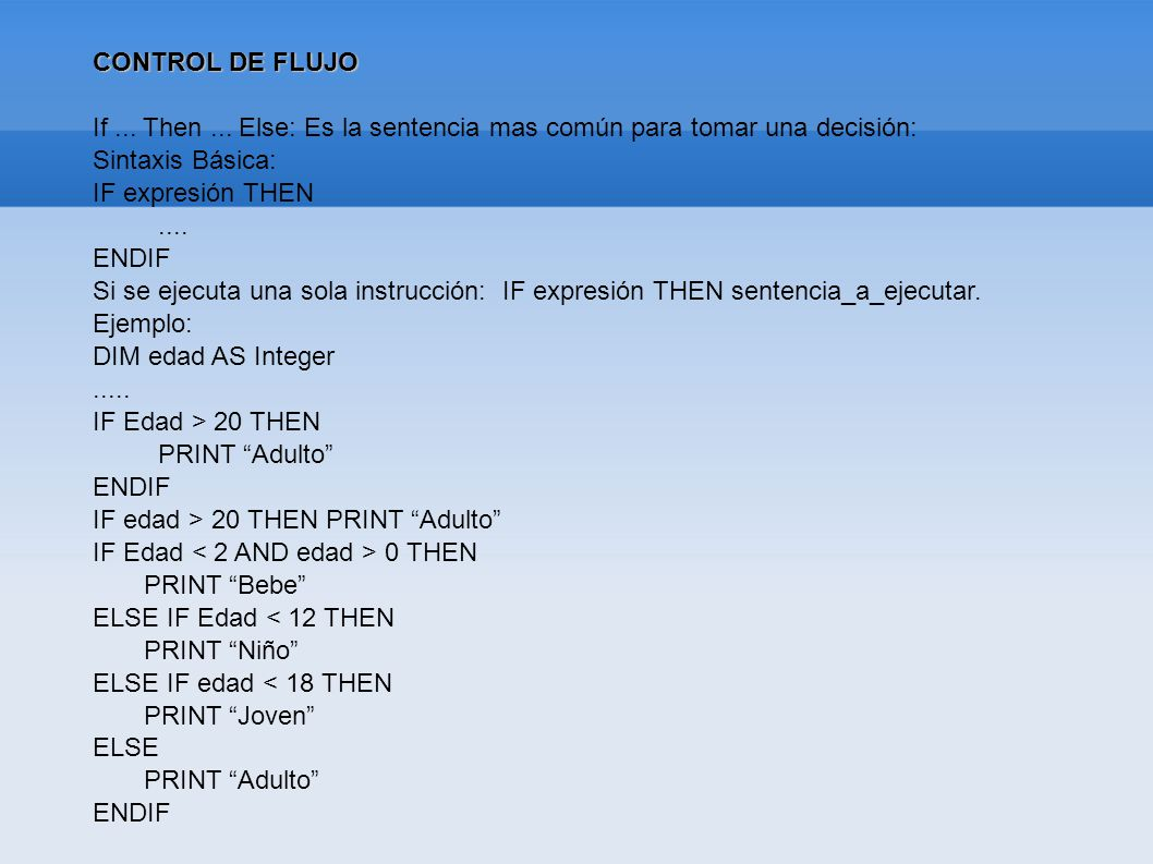 CONTROL DE FLUJO If ... Then ... Else: Es la sentencia mas común para tomar una decisión: Sintaxis Básica: