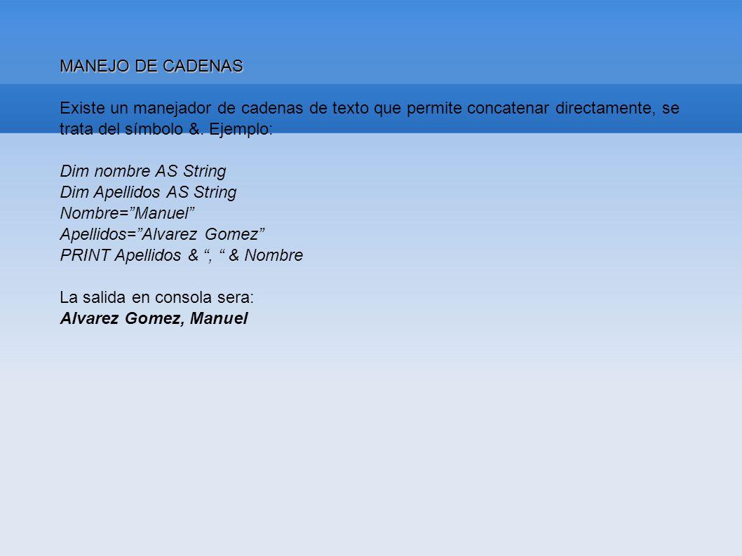 MANEJO DE CADENAS Existe un manejador de cadenas de texto que permite concatenar directamente, se trata del símbolo &. Ejemplo: