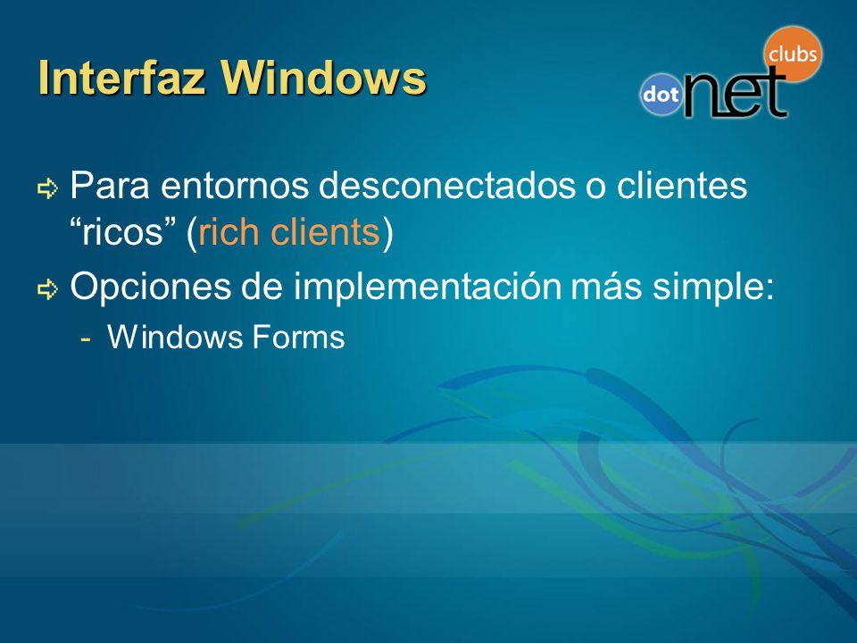Interfaz Windows Para entornos desconectados o clientes ricos (rich clients) Opciones de implementación más simple: