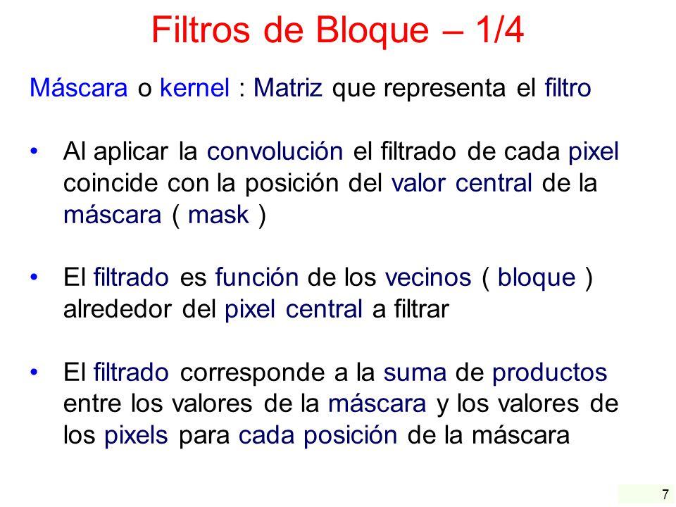 Filtros de Bloque – 1/4 Máscara o kernel : Matriz que representa el filtro.