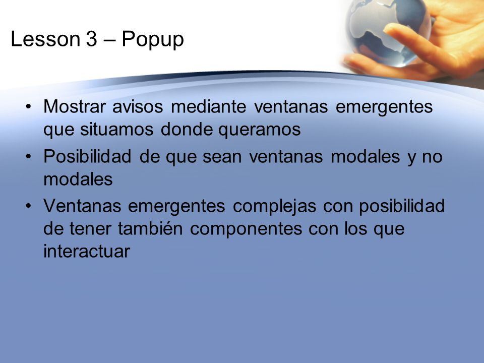 Lesson 3 – Popup Mostrar avisos mediante ventanas emergentes que situamos donde queramos. Posibilidad de que sean ventanas modales y no modales.