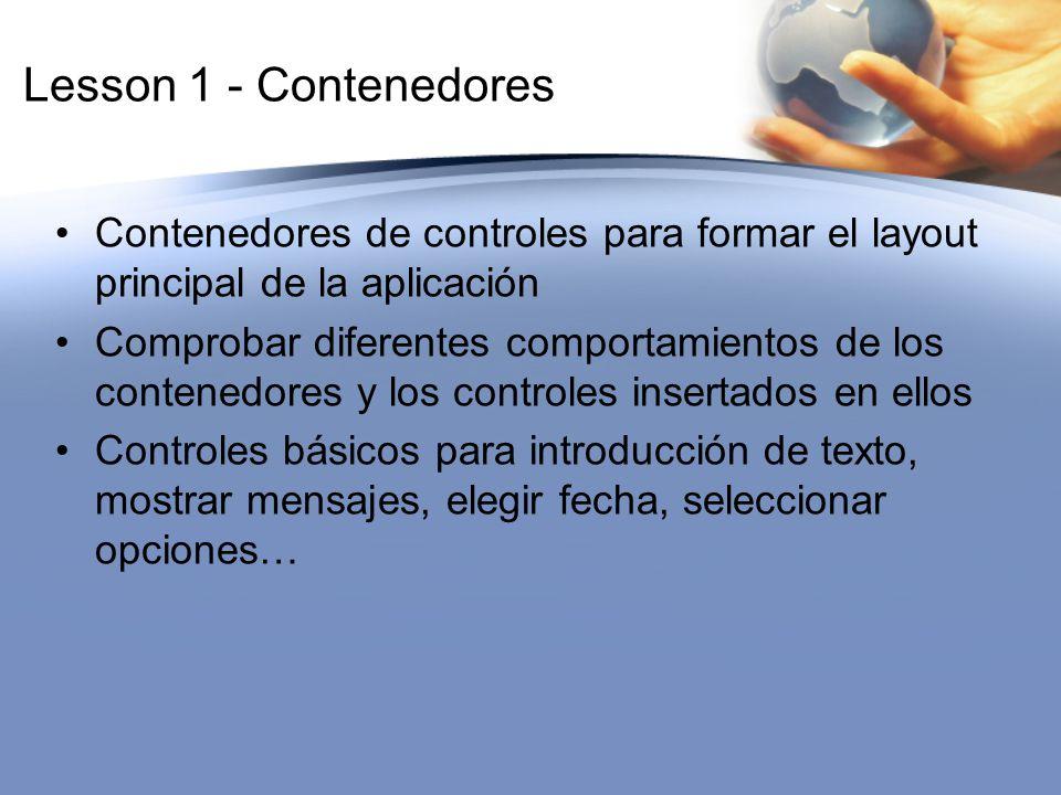 Lesson 1 - Contenedores Contenedores de controles para formar el layout principal de la aplicación.