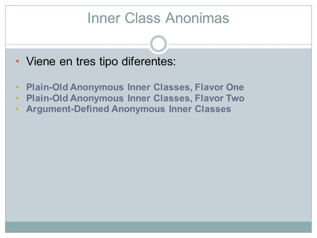 Inner Class Anonimas Viene en tres tipo diferentes: