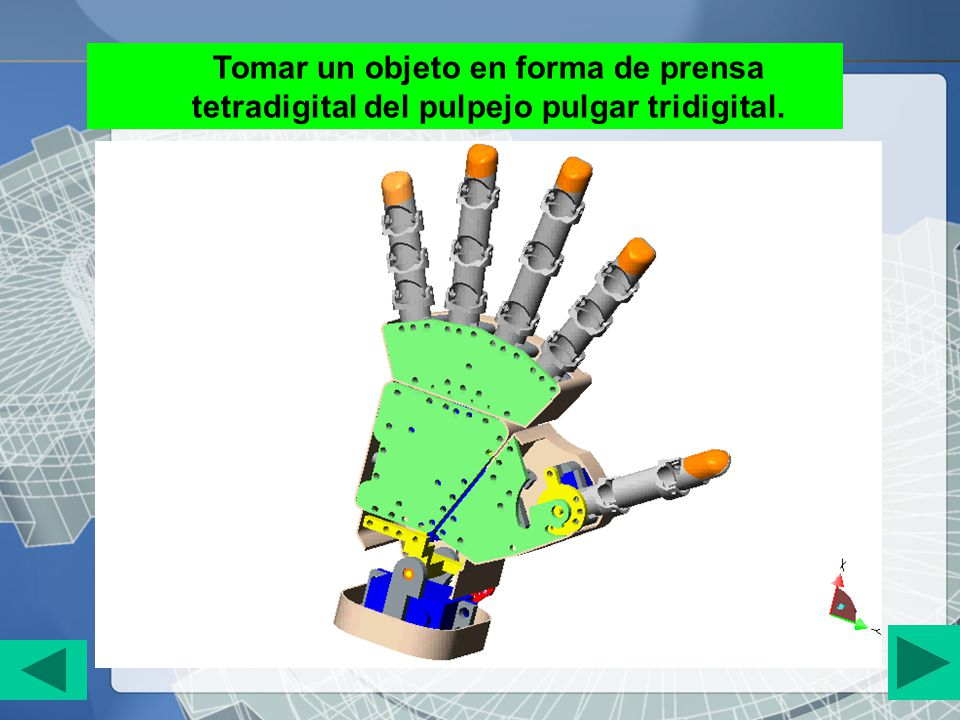 Tomar un objeto en forma de prensa tetradigital del pulpejo pulgar tridigital.