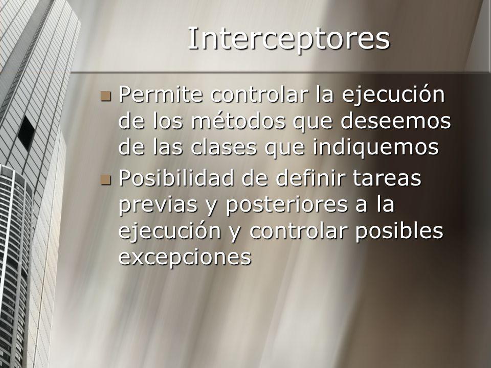 Interceptores Permite controlar la ejecución de los métodos que deseemos de las clases que indiquemos.