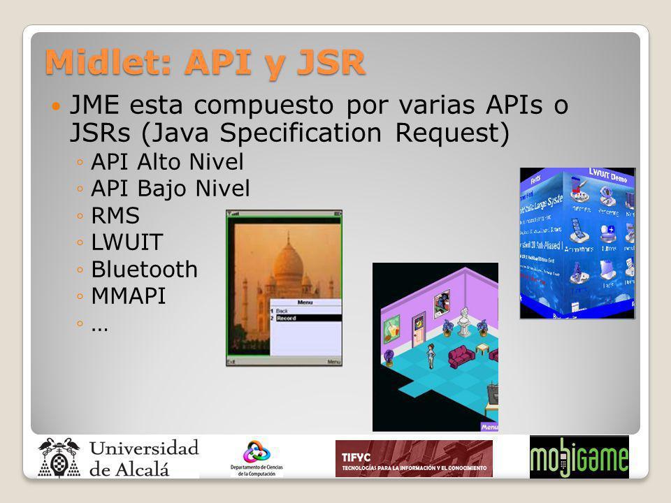 Midlet: API y JSR JME esta compuesto por varias APIs o JSRs (Java Specification Request) API Alto Nivel.