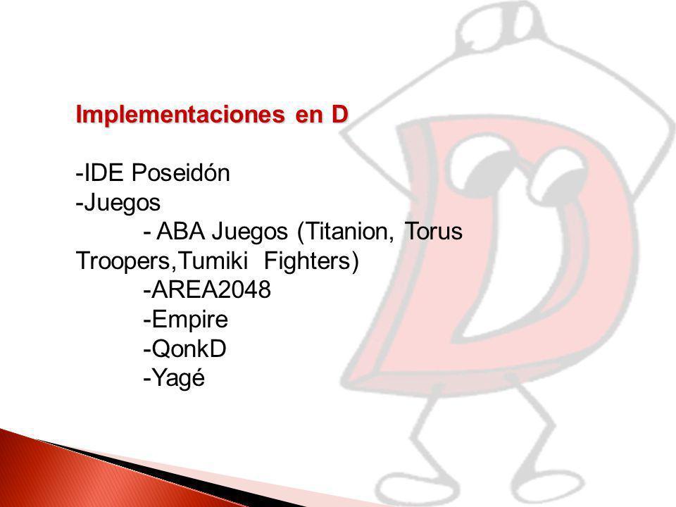 Implementaciones en D -IDE Poseidón. -Juegos. - ABA Juegos (Titanion, Torus Troopers,Tumiki Fighters)