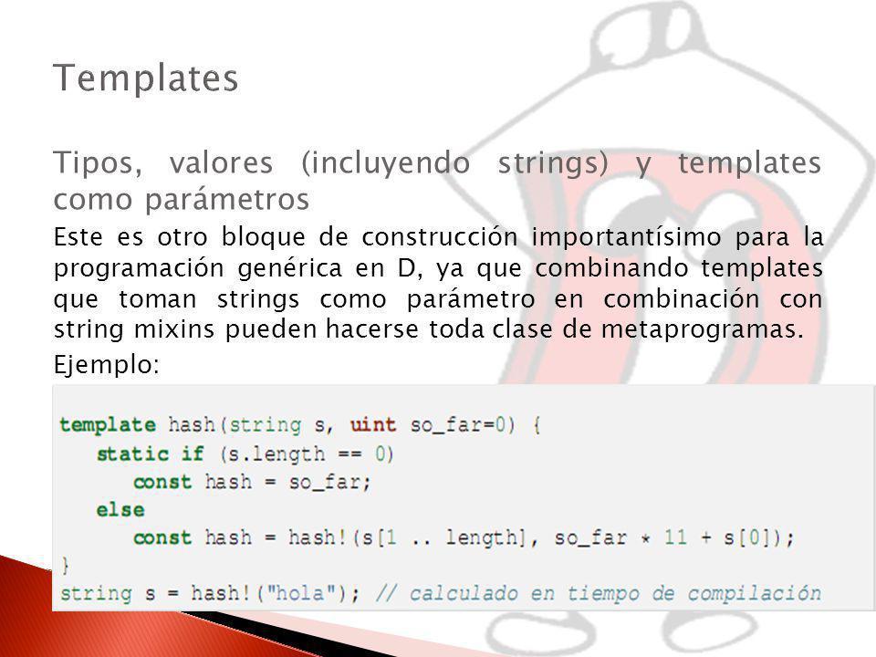 Templates Tipos, valores (incluyendo strings) y templates como parámetros.
