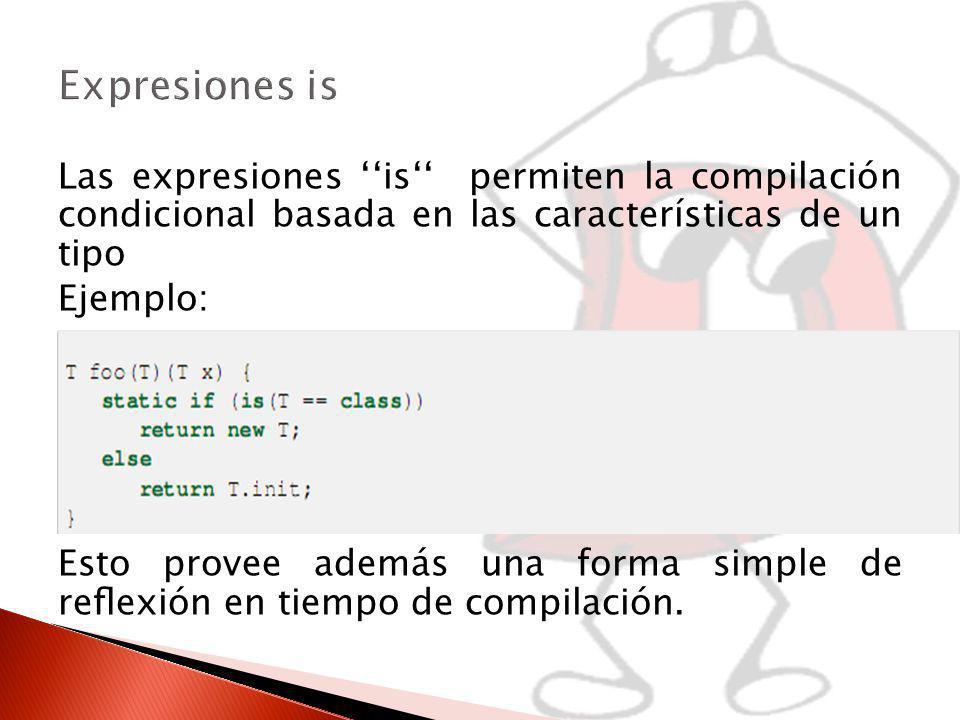 Expresiones is Las expresiones ''is'' permiten la compilación condicional basada en las características de un tipo.