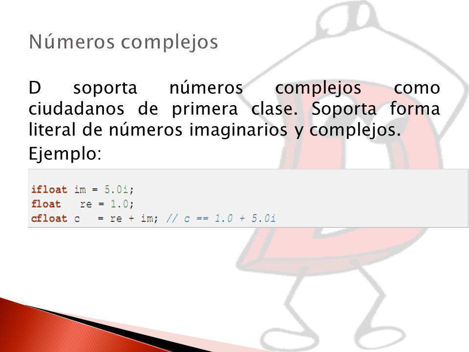 Números complejos D soporta números complejos como ciudadanos de primera clase. Soporta forma literal de números imaginarios y complejos.