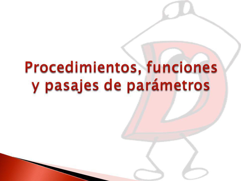 Procedimientos, funciones y pasajes de parámetros