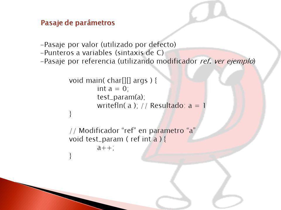 Pasaje de parámetros -Pasaje por valor (utilizado por defecto) -Punteros a variables (sintaxis de C)