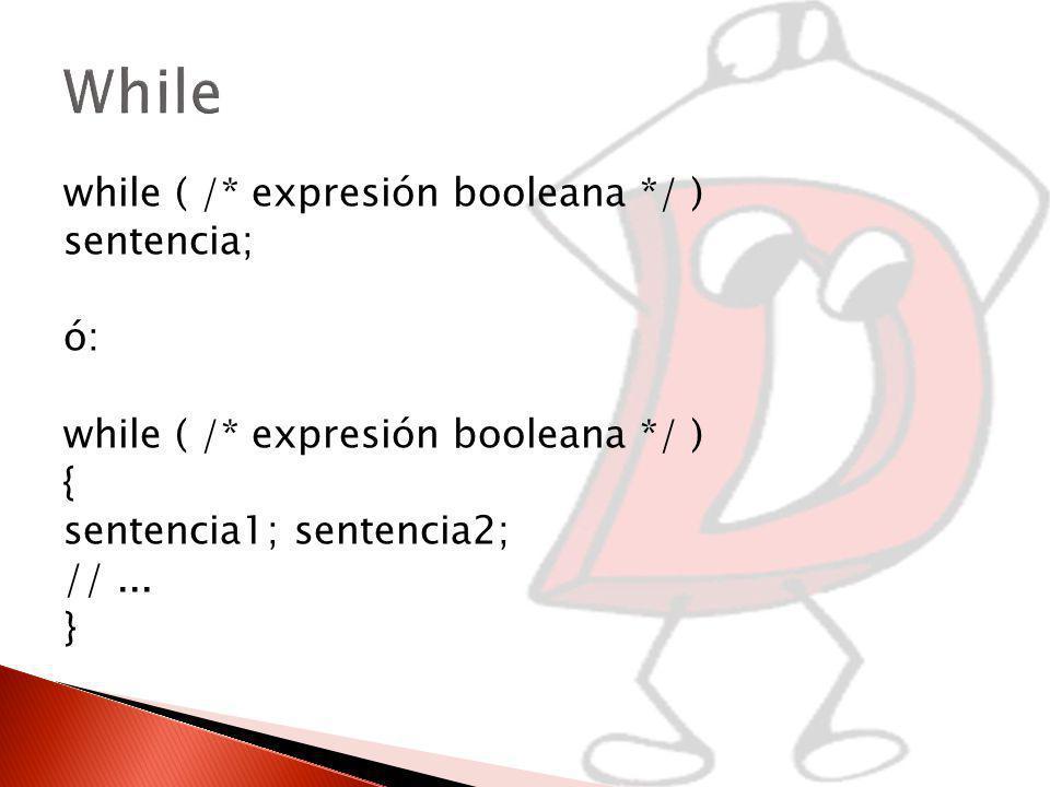 While while ( /* expresión booleana */ ) sentencia; ó: {