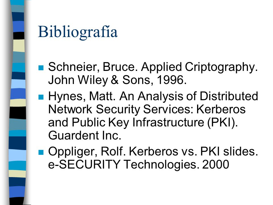 Bibliografía Schneier, Bruce. Applied Criptography. John Wiley & Sons, 1996.