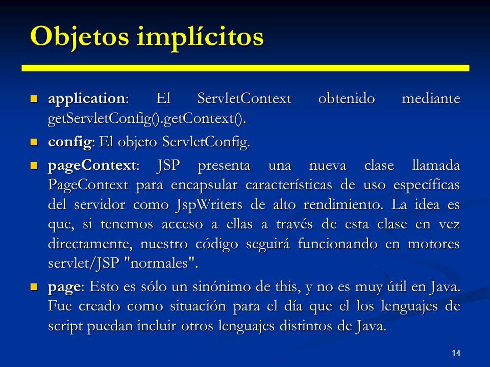 Objetos implícitos application: El ServletContext obtenido mediante getServletConfig().getContext().