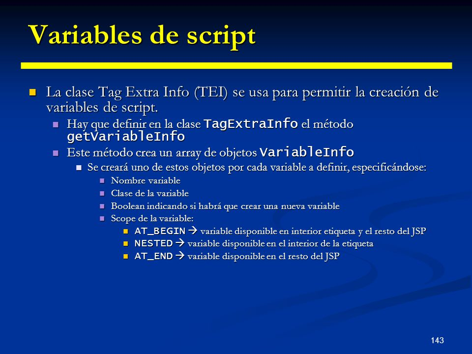 Variables de script La clase Tag Extra Info (TEI) se usa para permitir la creación de variables de script.