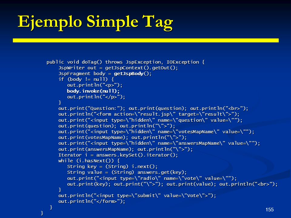 Ejemplo Simple Tag JspWriter out = getJspContext().getOut();