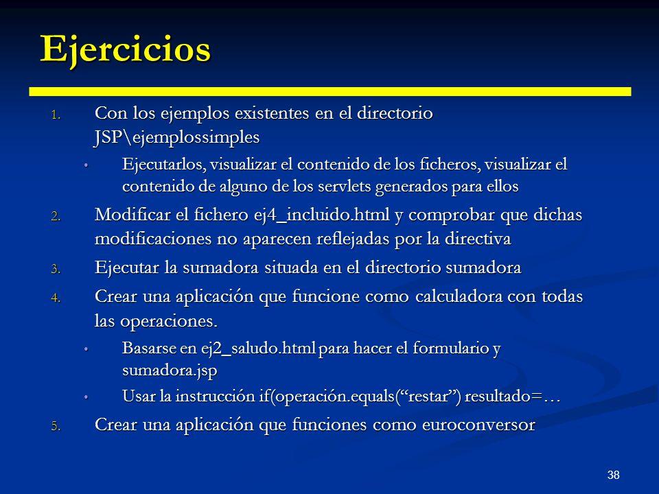 Ejercicios Con los ejemplos existentes en el directorio JSP\ejemplossimples.