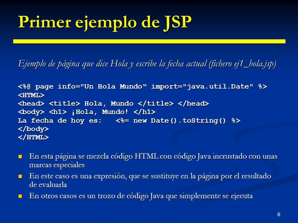 Primer ejemplo de JSP Ejemplo de página que dice Hola y escribe la fecha actual (fichero ej1_hola.jsp)